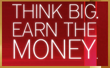 Think big. Earn the money